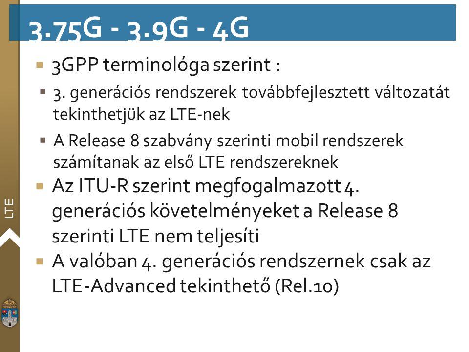 LTE  3GPP terminológa szerint :  3. generációs rendszerek továbbfejlesztett változatát tekinthetjük az LTE-nek  A Release 8 szabvány szerinti mobil