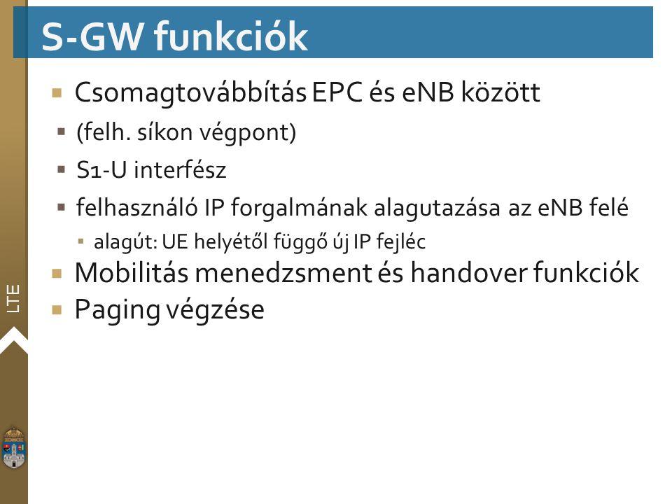 LTE  Csomagtovábbítás EPC és eNB között  (felh. síkon végpont)  S1-U interfész  felhasználó IP forgalmának alagutazása az eNB felé ▪ alagút: UE he