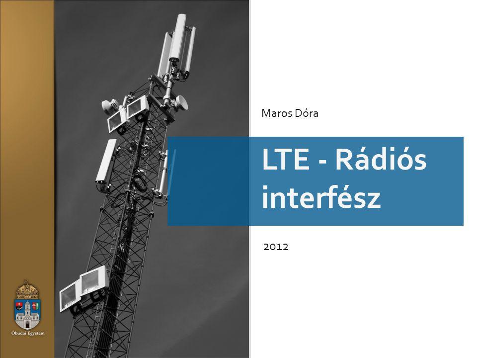 LTE LTE - Rádiós interfész 2012 Maros Dóra