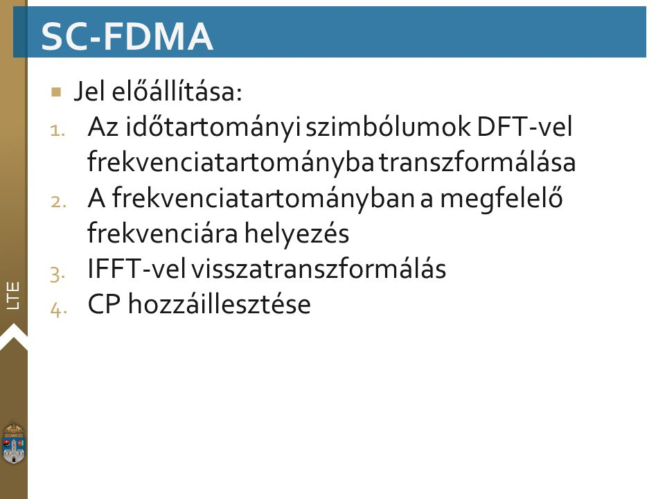 LTE  Jel előállítása: 1. Az időtartományi szimbólumok DFT-vel frekvenciatartományba transzformálása 2. A frekvenciatartományban a megfelelő frekvenci