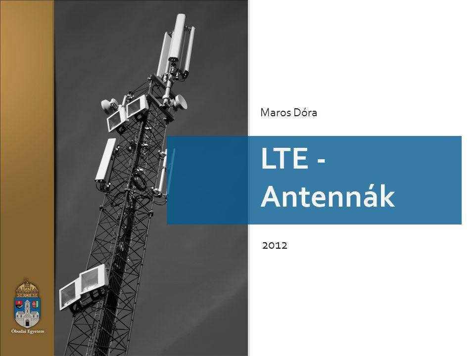 LTE LTE - Antennák 2012 Maros Dóra