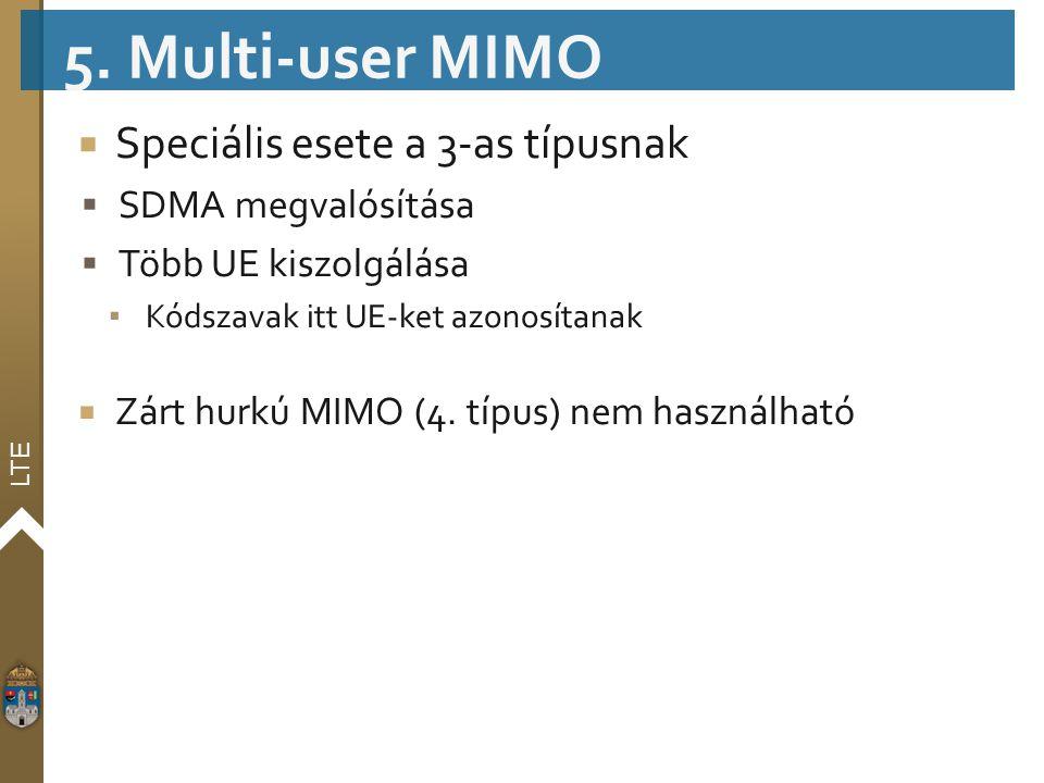 LTE  Speciális esete a 3-as típusnak  SDMA megvalósítása  Több UE kiszolgálása ▪ Kódszavak itt UE-ket azonosítanak  Zárt hurkú MIMO (4. típus) nem