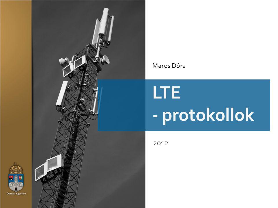 LTE LTE - protokollok 2012 Maros Dóra