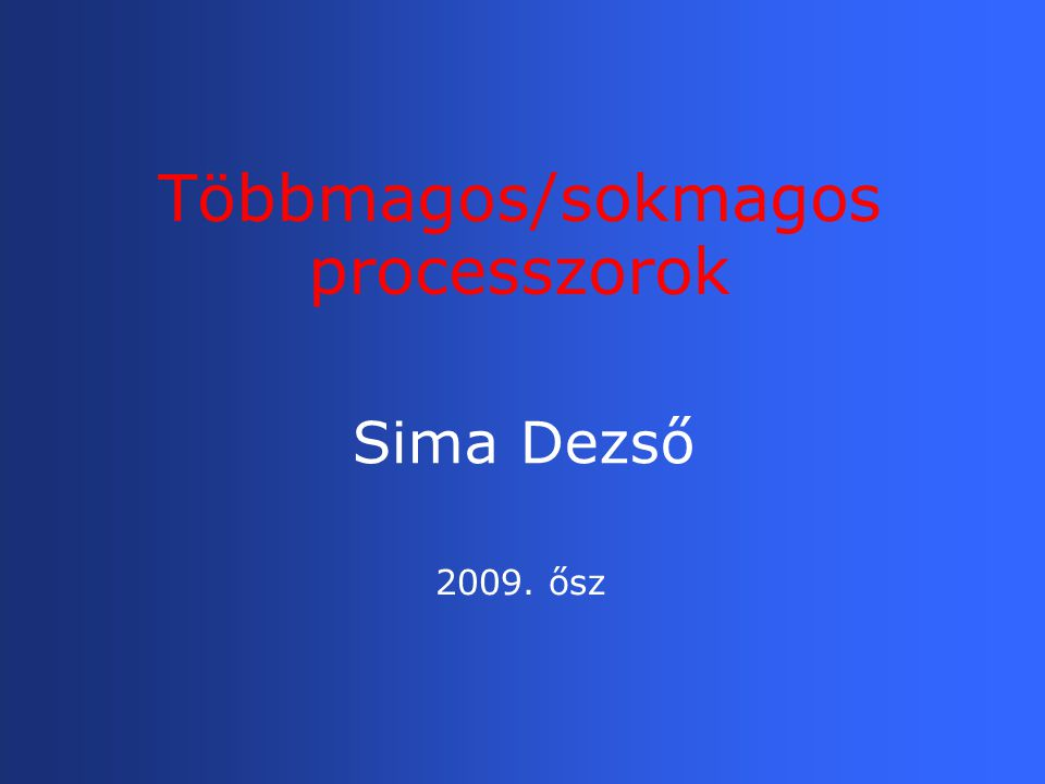 Sima Dezső Többmagos/sokmagos processzorok 2009. ősz