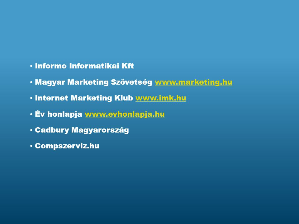 Informo Informatikai Kft Magyar Marketing Szövetség www.marketing.huwww.marketing.hu Internet Marketing Klub www.imk.huwww.imk.hu Cadbury Magyarország