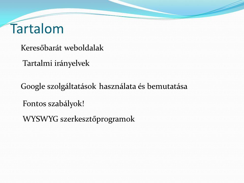 Tartalom Keresőbarát weboldalak Google szolgáltatások használata és bemutatása Fontos szabályok! WYSWYG szerkesztőprogramok Tartalmi irányelvek