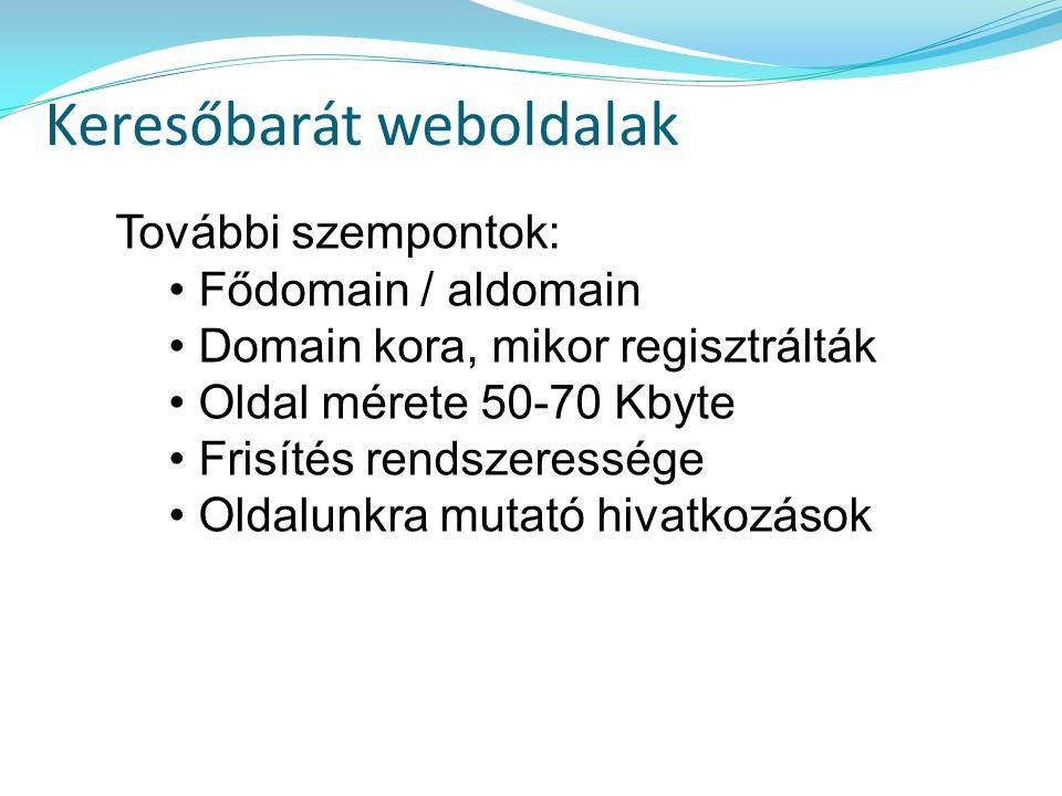 Keresőbarát weboldalak További szempontok: Fődomain / aldomain Domain kora, mikor regisztrálták Oldal mérete 50-70 Kbyte Frisítés rendszeressége Oldalunkra mutató hivatkozások