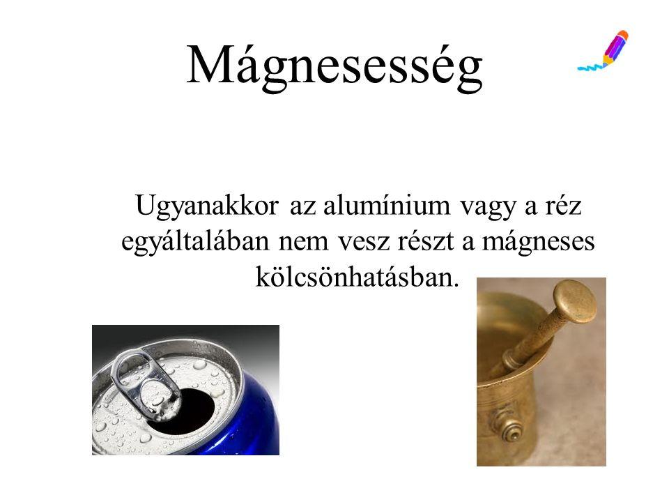 Mágnesesség Ugyanakkor az alumínium vagy a réz egyáltalában nem vesz részt a mágneses kölcsönhatásban.