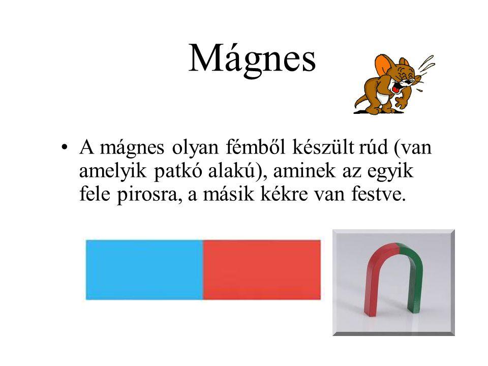 Mágnes A mágnes olyan fémből készült rúd (van amelyik patkó alakú), aminek az egyik fele pirosra, a másik kékre van festve.