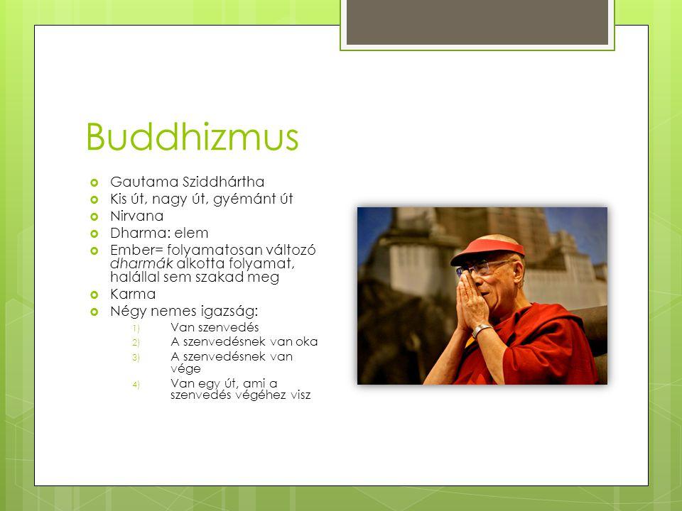 Buddhizmus  Gautama Sziddhártha  Kis út, nagy út, gyémánt út  Nirvana  Dharma: elem  Ember= folyamatosan változó dharmák alkotta folyamat, haláll