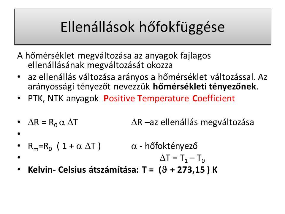 Ellenállások hőfokfüggése A hőmérséklet megváltozása az anyagok fajlagos ellenállásának megváltozását okozza az ellenállás változása arányos a hőmérséklet változással.
