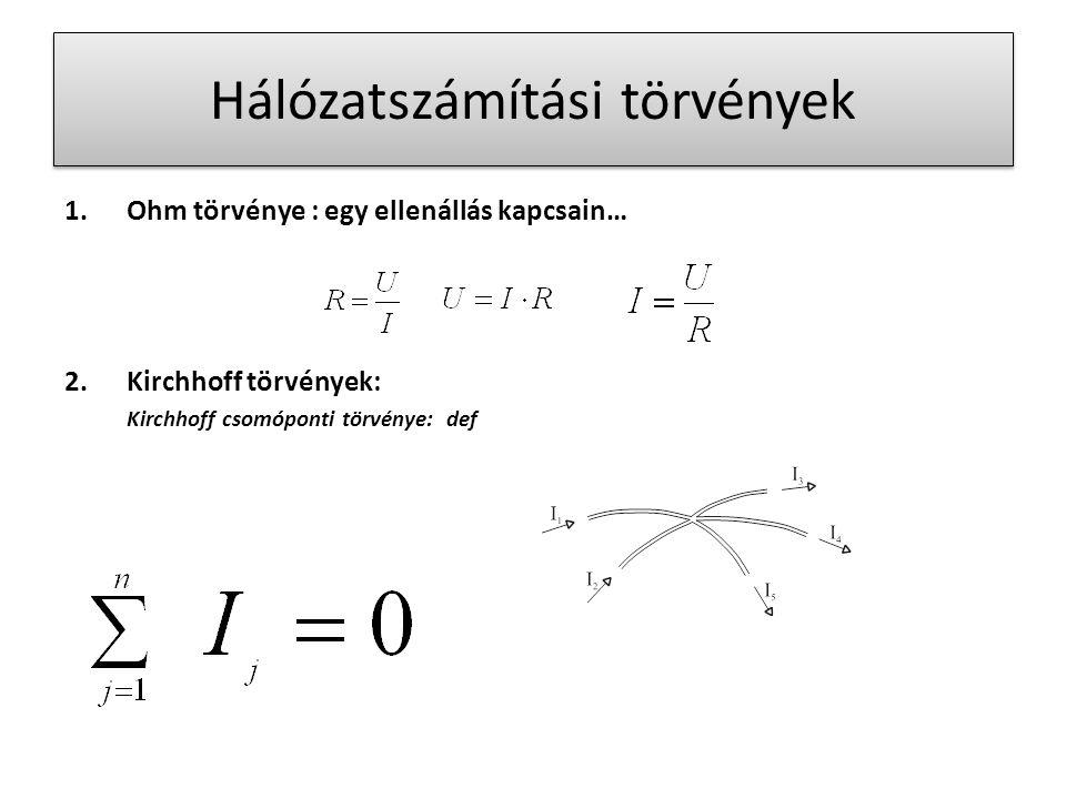Hálózatszámítási törvények 1.Ohm törvénye : egy ellenállás kapcsain… 2.Kirchhoff törvények: Kirchhoff csomóponti törvénye: def