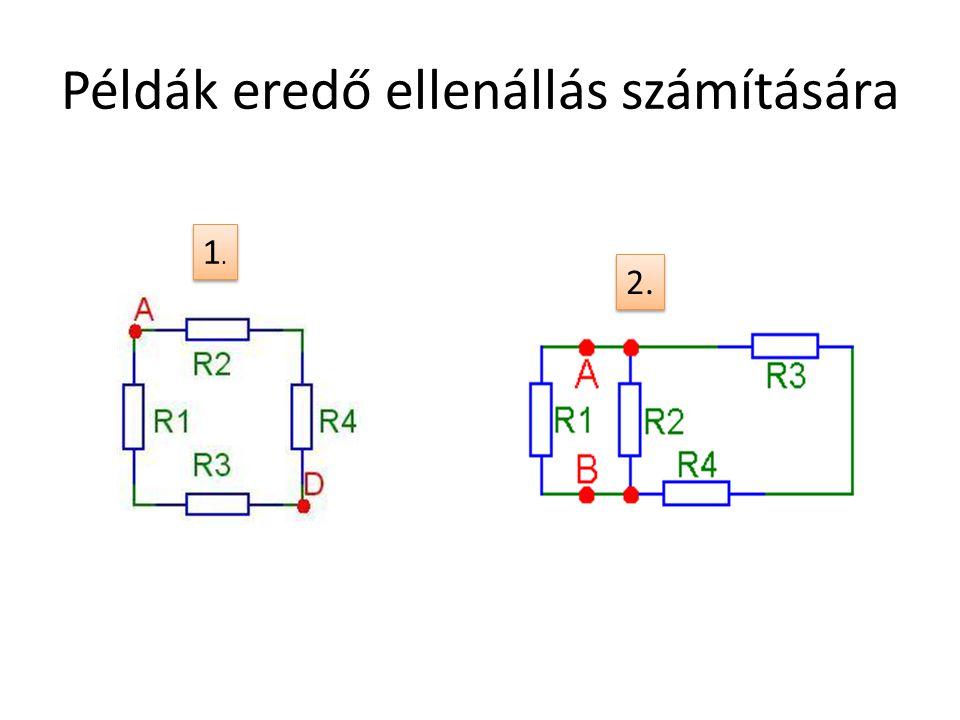 Példák eredő ellenállás számítására 1.1. 1.1. 2.
