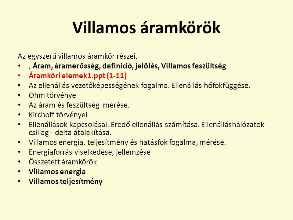 Villamos áramkörök Az egyszerű villamos áramkör részei., Áram, áramerősség, definició, jelölés, Villamos feszültség Áramköri elemek1.ppt (1-11) Az ellenállás vezetőképességének fogalma.