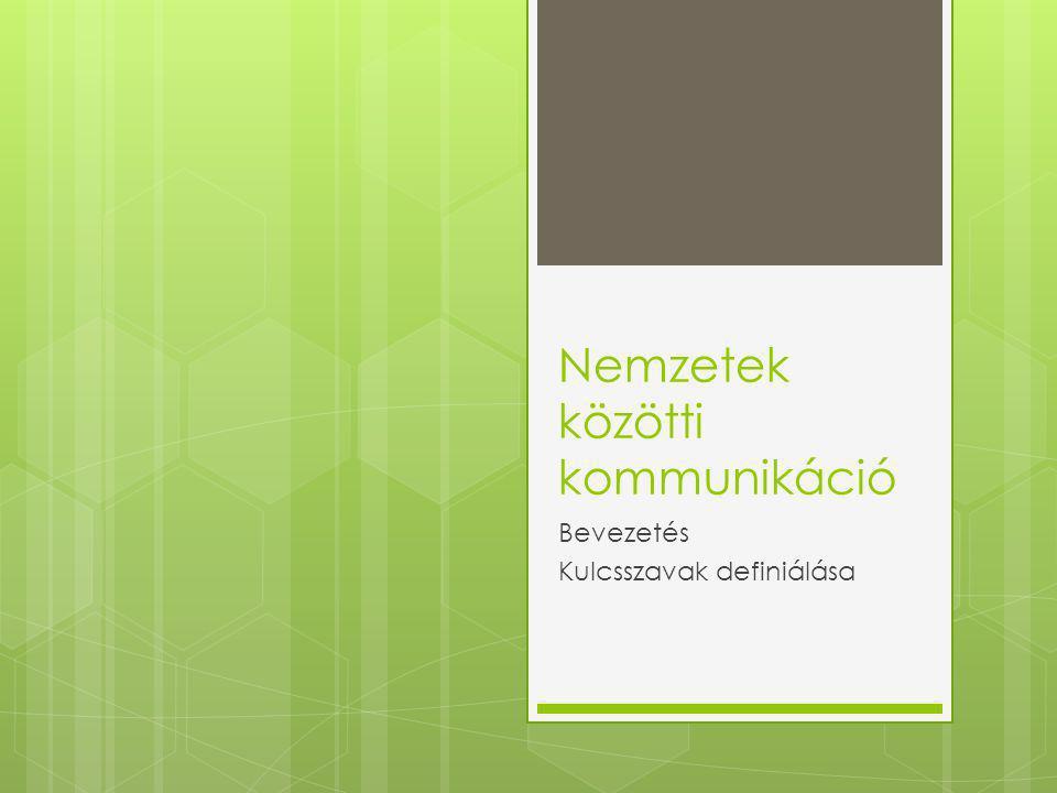 Nemzetek közötti kommunikáció Bevezetés Kulcsszavak definiálása