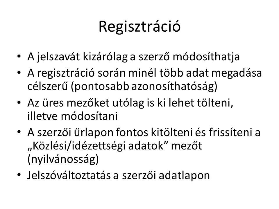 Regisztráció A jelszavát kizárólag a szerző módosíthatja A regisztráció során minél több adat megadása célszerű (pontosabb azonosíthatóság) Az üres me