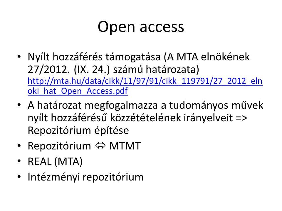 Open access Nyílt hozzáférés támogatása (A MTA elnökének 27/2012. (IX. 24.) számú határozata) http://mta.hu/data/cikk/11/97/91/cikk_119791/27_2012_eln
