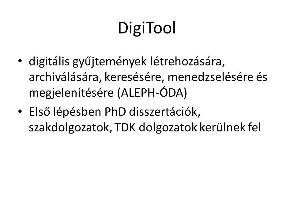 DigiTool digitális gyűjtemények létrehozására, archiválására, keresésére, menedzselésére és megjelenítésére (ALEPH-ÓDA) Első lépésben PhD disszertáció