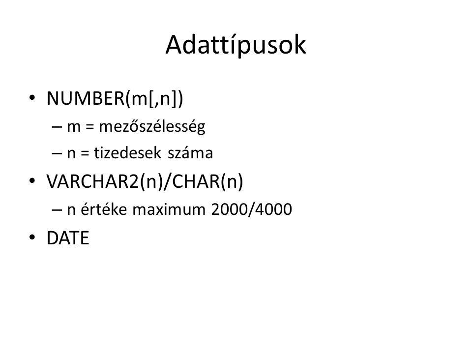 Adattípusok NUMBER(m[,n]) – m = mezőszélesség – n = tizedesek száma VARCHAR2(n)/CHAR(n) – n értéke maximum 2000/4000 DATE