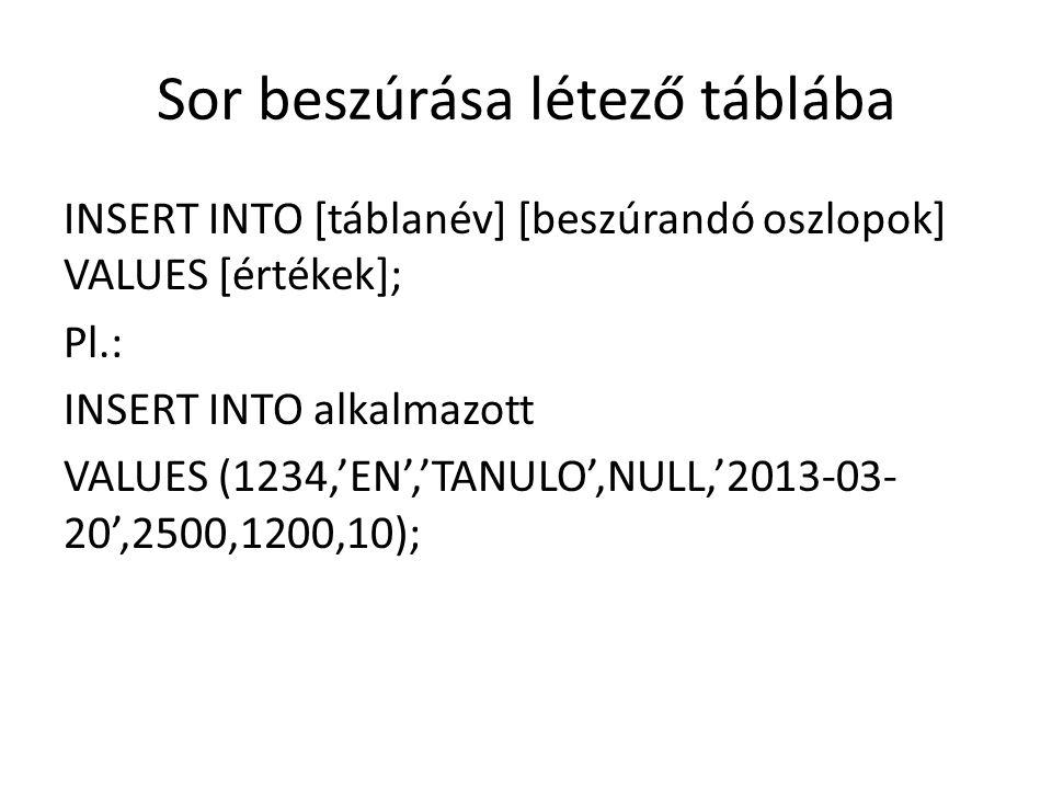 Sor beszúrása létező táblába INSERT INTO [táblanév] [beszúrandó oszlopok] VALUES [értékek]; Pl.: INSERT INTO alkalmazott VALUES (1234,'EN','TANULO',NU