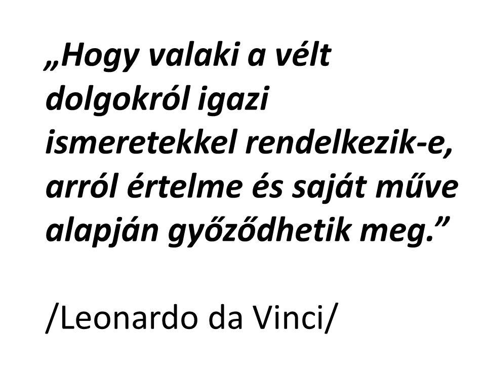 """""""Hogy valaki a vélt dolgokról igazi ismeretekkel rendelkezik-e, arról értelme és saját műve alapján győződhetik meg."""" /Leonardo da Vinci/"""