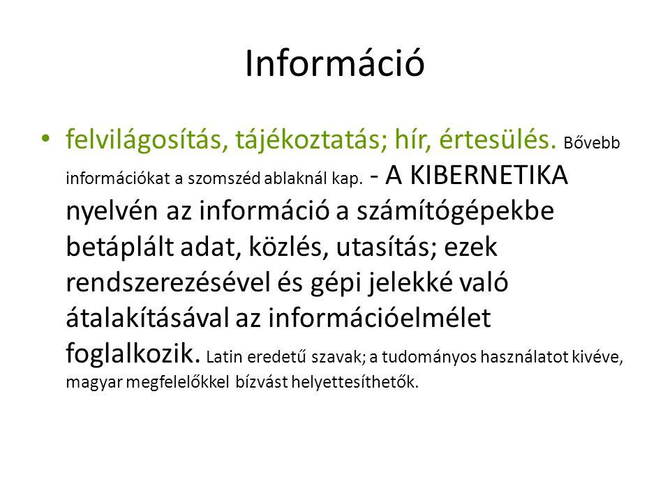 Információ felvilágosítás, tájékoztatás; hír, értesülés.