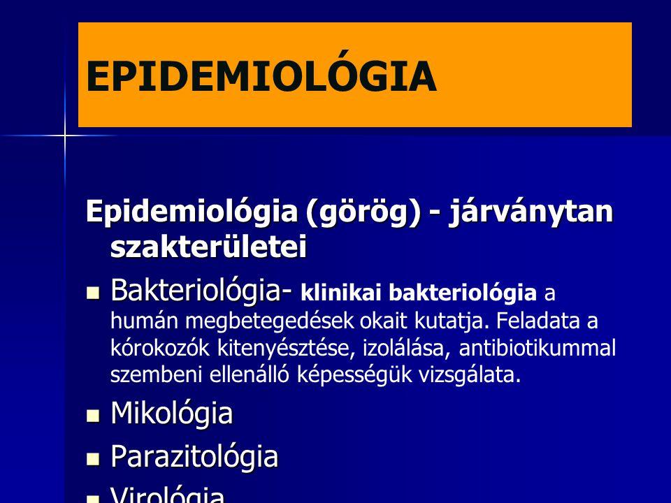 EPIDEMIOLÓGIA Epidemiológia (görög) - járványtan szakterületei Bakteriológia- Bakteriológia- klinikai bakteriológia a humán megbetegedések okait kutat