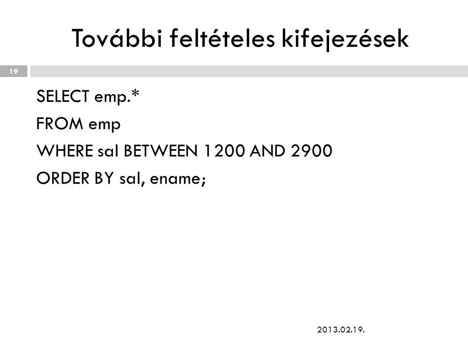 További feltételes kifejezések SELECT emp.* FROM emp WHERE sal BETWEEN 1200 AND 2900 ORDER BY sal, ename; 2013.02.19. 19