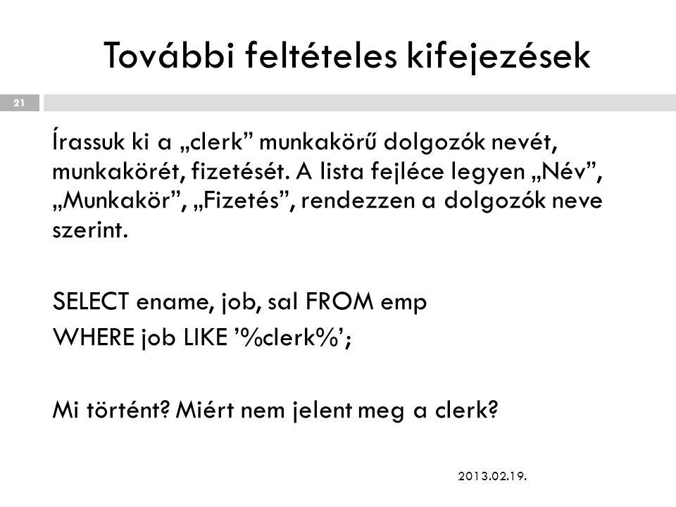 """További feltételes kifejezések Írassuk ki a """"clerk munkakörű dolgozók nevét, munkakörét, fizetését."""
