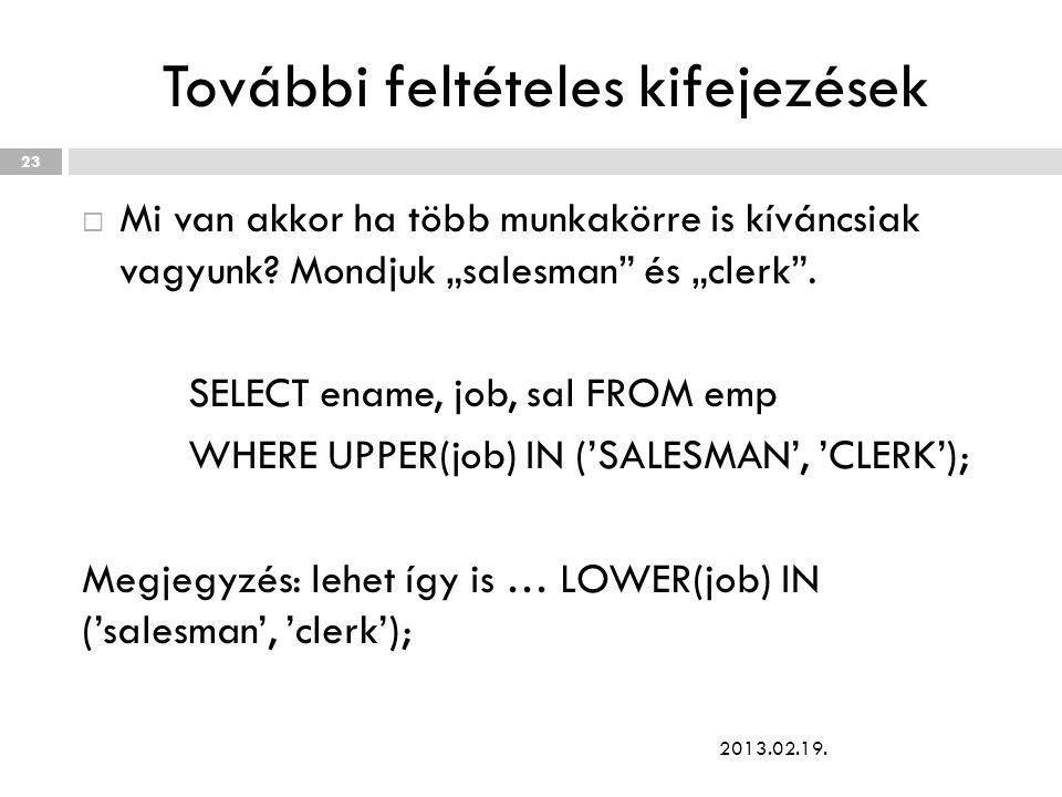 """További feltételes kifejezések  Mi van akkor ha több munkakörre is kíváncsiak vagyunk? Mondjuk """"salesman"""" és """"clerk"""". SELECT ename, job, sal FROM emp"""