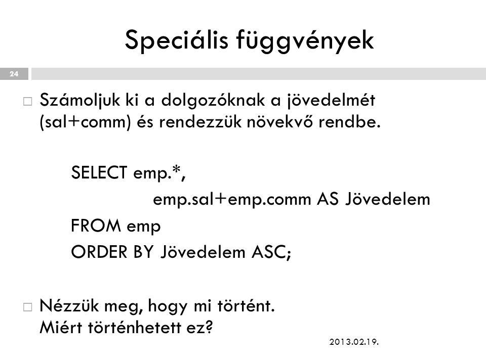 Speciális függvények  Számoljuk ki a dolgozóknak a jövedelmét (sal+comm) és rendezzük növekvő rendbe. SELECT emp.*, emp.sal+emp.comm AS Jövedelem FRO