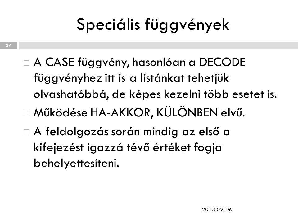 Speciális függvények  A CASE függvény, hasonlóan a DECODE függvényhez itt is a listánkat tehetjük olvashatóbbá, de képes kezelni több esetet is.