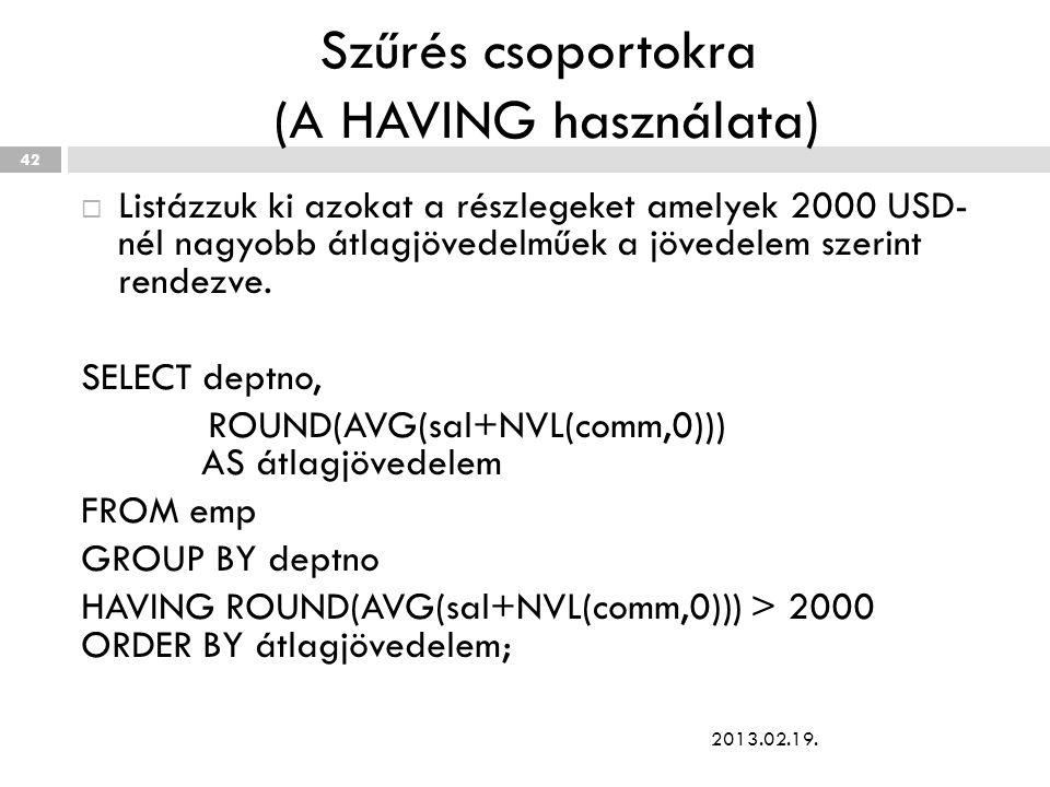Szűrés csoportokra (A HAVING használata)  Listázzuk ki azokat a részlegeket amelyek 2000 USD- nél nagyobb átlagjövedelműek a jövedelem szerint rendezve.