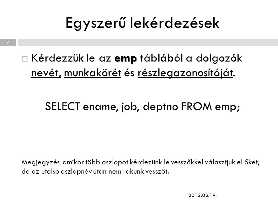 Egyszerű lekérdezések emp  Kérdezzük le az emp táblából a dolgozók nevét, munkakörét és részlegazonosítóját.
