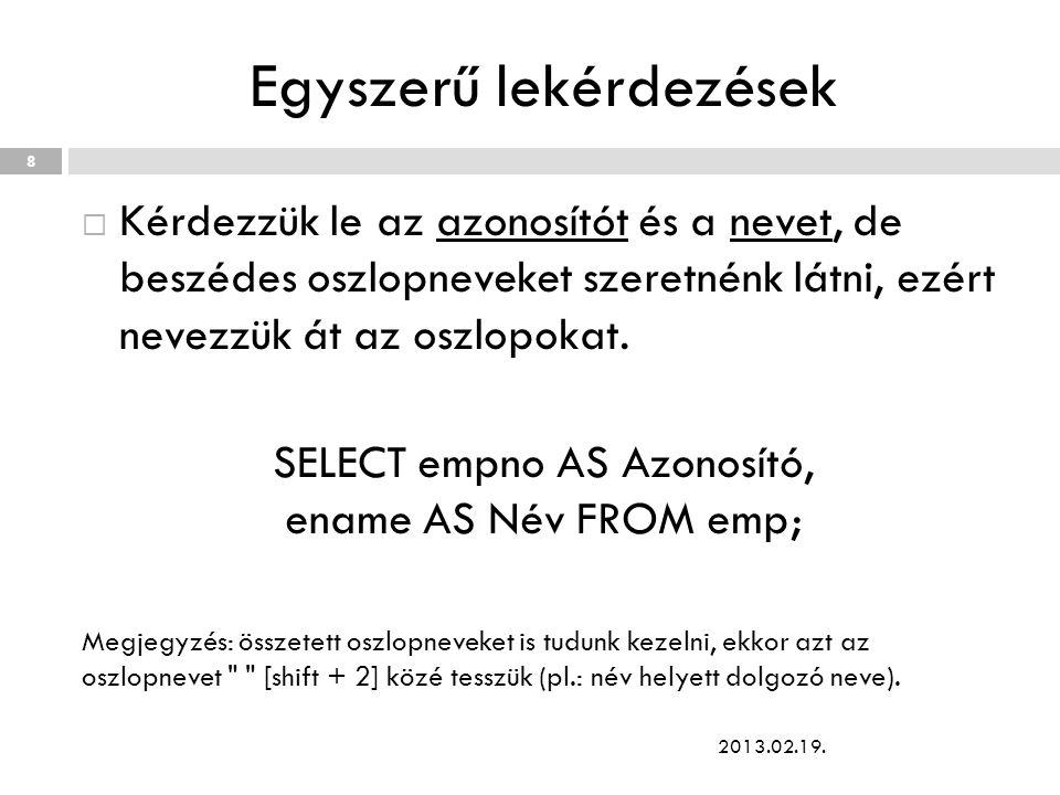 Megoldás SELECT deptno AS Részleg, job AS Munkakör, avg(sal+NVL(comm,0)) AS Átlag FROM emp WHERE (sal + NVL(comm,0)) > 2000 GROUP BY deptno, job ORDER BY Átlag; 2013.02.19.