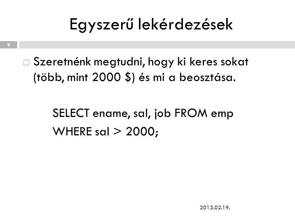 Egyszerű lekérdezések  Szeretnénk megtudni, hogy ki keres sokat (több, mint 2000 $) és mi a beosztása. SELECT ename, sal, job FROM emp WHERE sal > 20