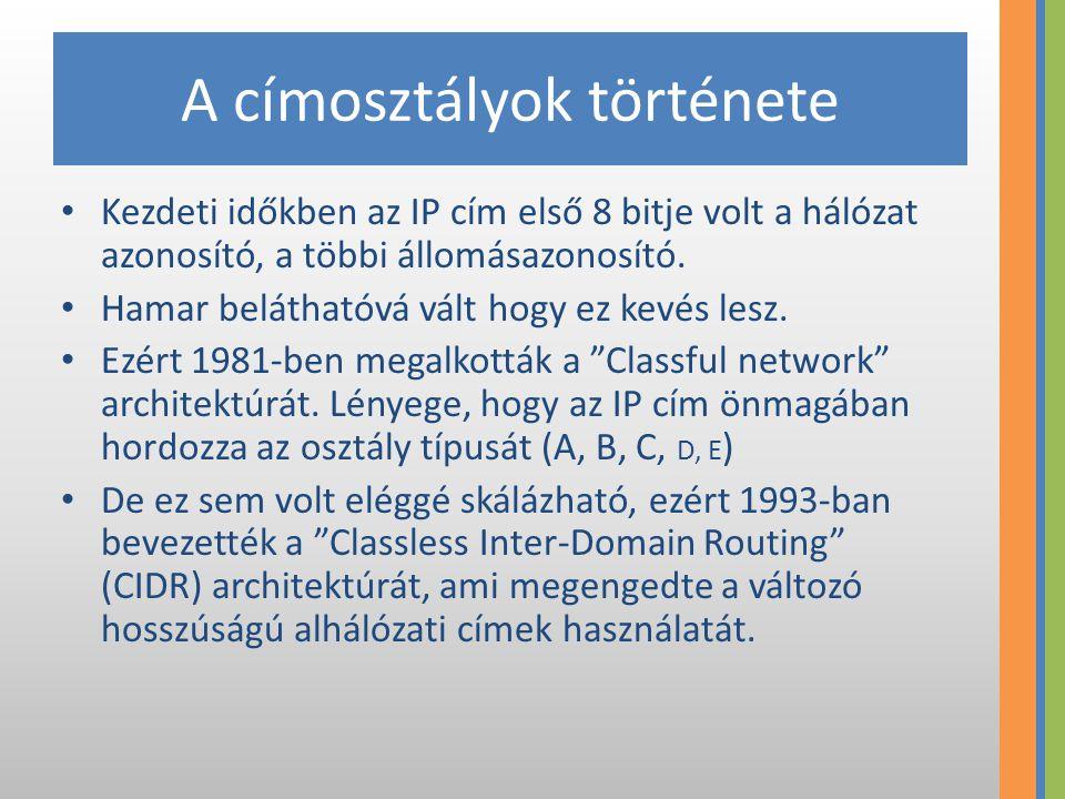 A címosztályok története Kezdeti időkben az IP cím első 8 bitje volt a hálózat azonosító, a többi állomásazonosító. Hamar beláthatóvá vált hogy ez kev