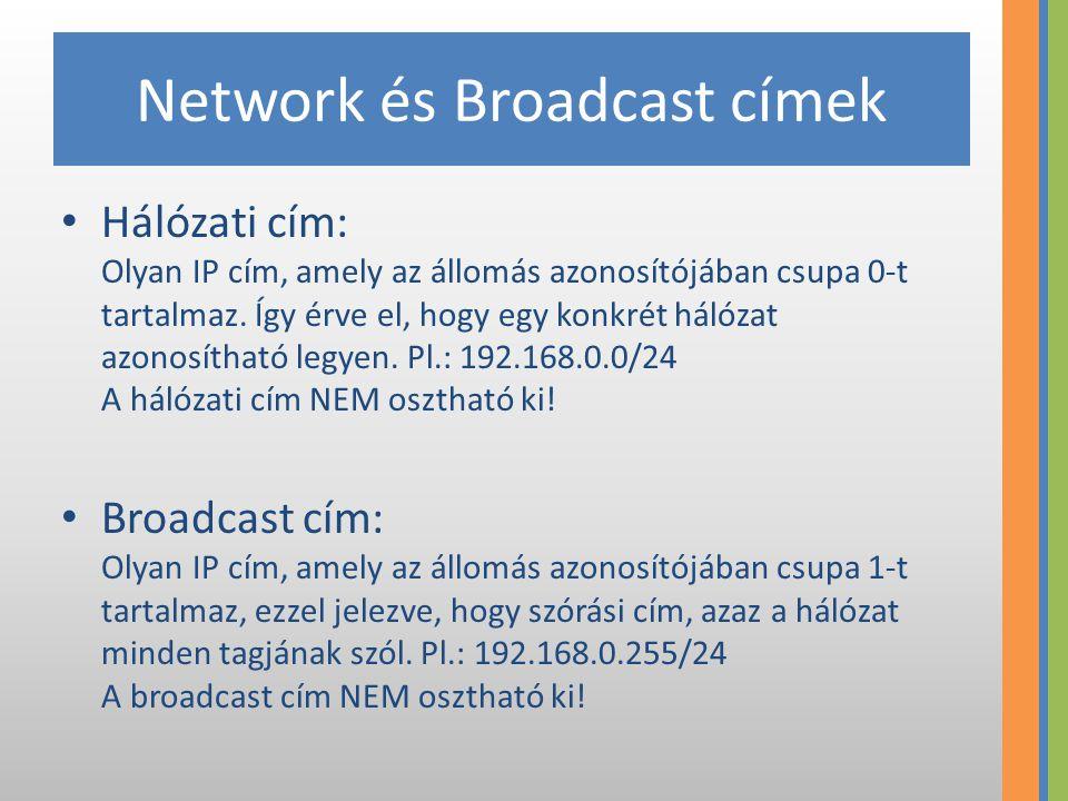 Network és Broadcast címek Hálózati cím: Olyan IP cím, amely az állomás azonosítójában csupa 0-t tartalmaz. Így érve el, hogy egy konkrét hálózat azon