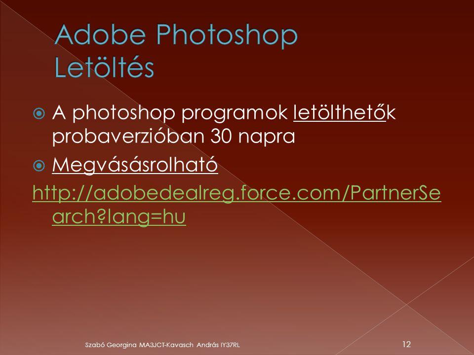  A photoshop programok letölthetők probaverzióban 30 napra  Megvásásrolható http://adobedealreg.force.com/PartnerSe arch?lang=hu Szabó Georgina MA3J