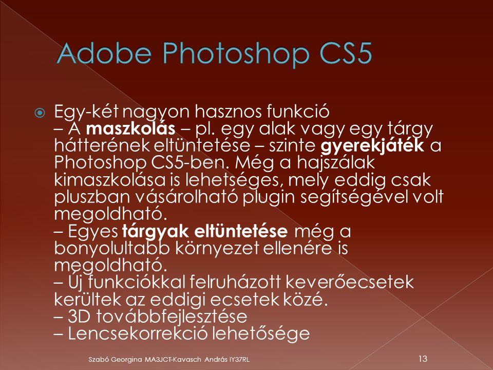  Egy-két nagyon hasznos funkció – A maszkolás – pl. egy alak vagy egy tárgy hátterének eltüntetése – szinte gyerekjáték a Photoshop CS5-ben. Még a ha