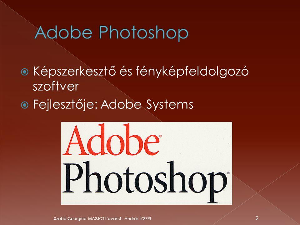  A grafikus programok a képkezelés és tárolás szempontjából 2 csoportra osztható:  Vektorgrafikus (képet alkotó alakzatokat matematikai egyenletekkel írják le)  Rasztergrafikus(az állományok a kép minden egyes képpontjának színét eltárolják)  Adobe Systems Photoshop (mindenféle képfeldolgozással kapcsolatos probléma megoldható) Szabó Georgina MA3JCT-Kavasch András IY37RL 3