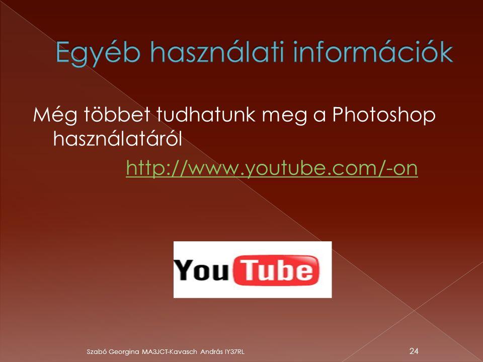 Még többet tudhatunk meg a Photoshop használatáról http://www.youtube.com/-on Szabó Georgina MA3JCT-Kavasch András IY37RL 24