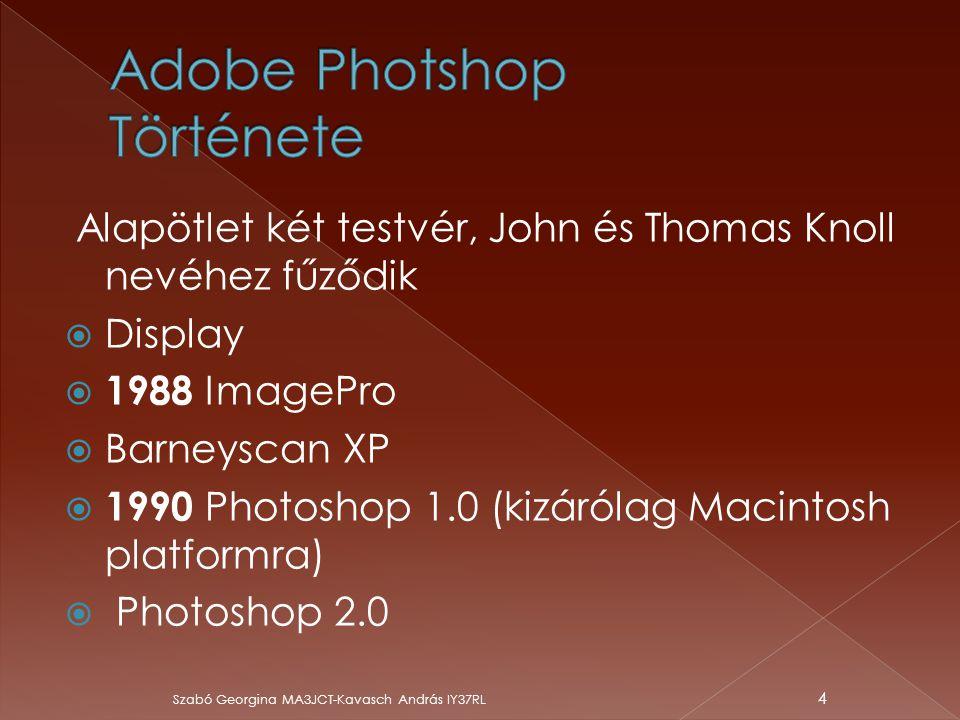  1992 Photoshop 2.5 (Windows platformon is futott)  1993 Photoshop 3.0  1996 Photoshop 4.0  1998 Photoshop 5.0  1999 Photoshop 5.5  2000 Photoshop 6.0  2001 Photoshop 7.0 Szabó Georgina MA3JCT-Kavasch András IY37RL 5