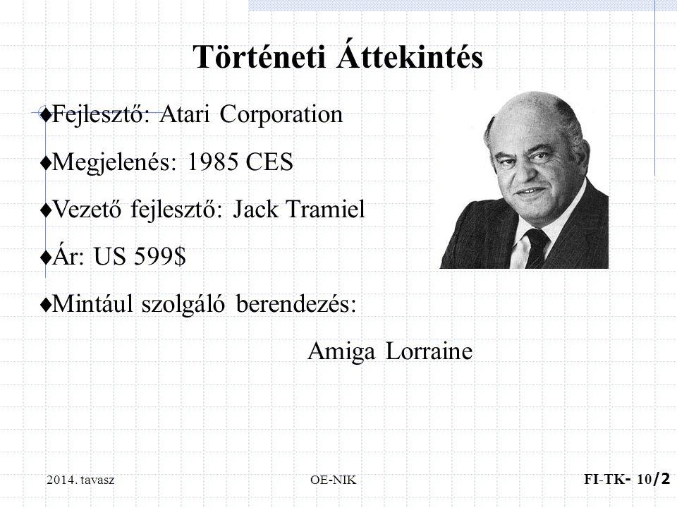 2014. tavaszOE-NIK Történeti Áttekintés  Fejlesztő: Atari Corporation  Megjelenés: 1985 CES  Vezető fejlesztő: Jack Tramiel  Ár: US 599$  Mintául