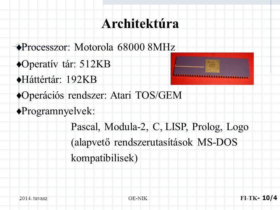 2014. tavaszOE-NIK Architektúra  Processzor: Motorola 68000 8MHz  Operatív tár: 512KB  Háttértár: 192KB  Operációs rendszer: Atari TOS/GEM  Progr