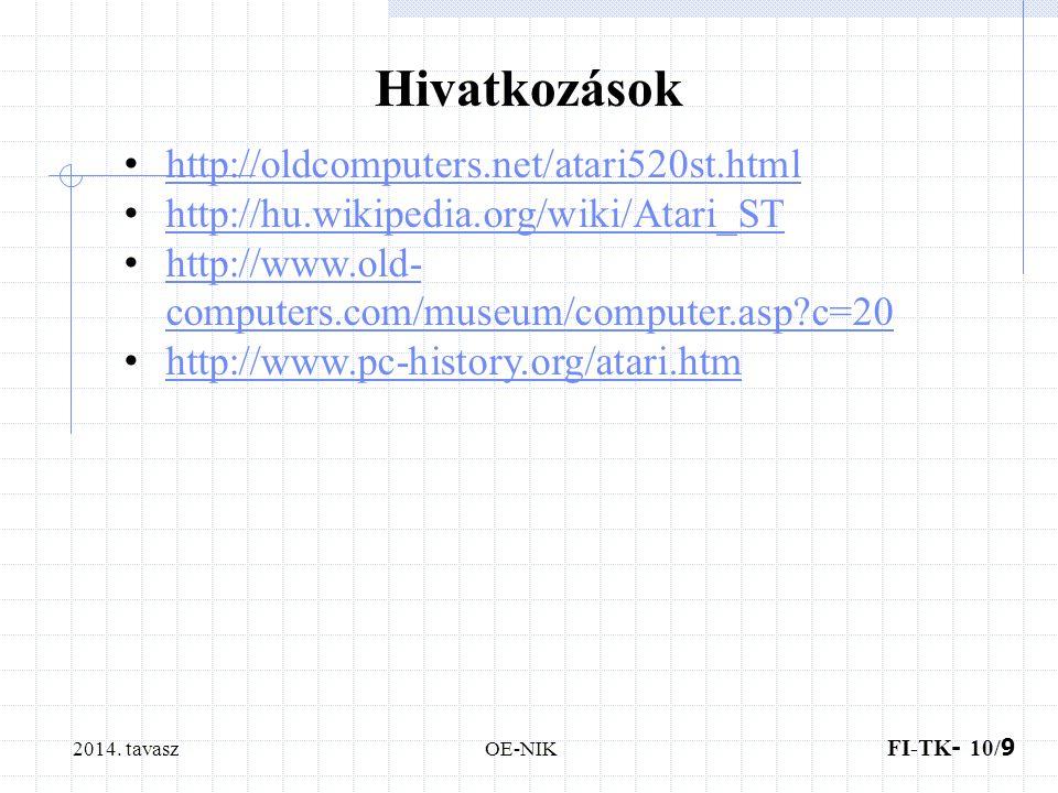 2014. tavasz FI-TK - 10/ 9 OE-NIK Hivatkozások http://oldcomputers.net/atari520st.html http://hu.wikipedia.org/wiki/Atari_ST http://www.old- computers