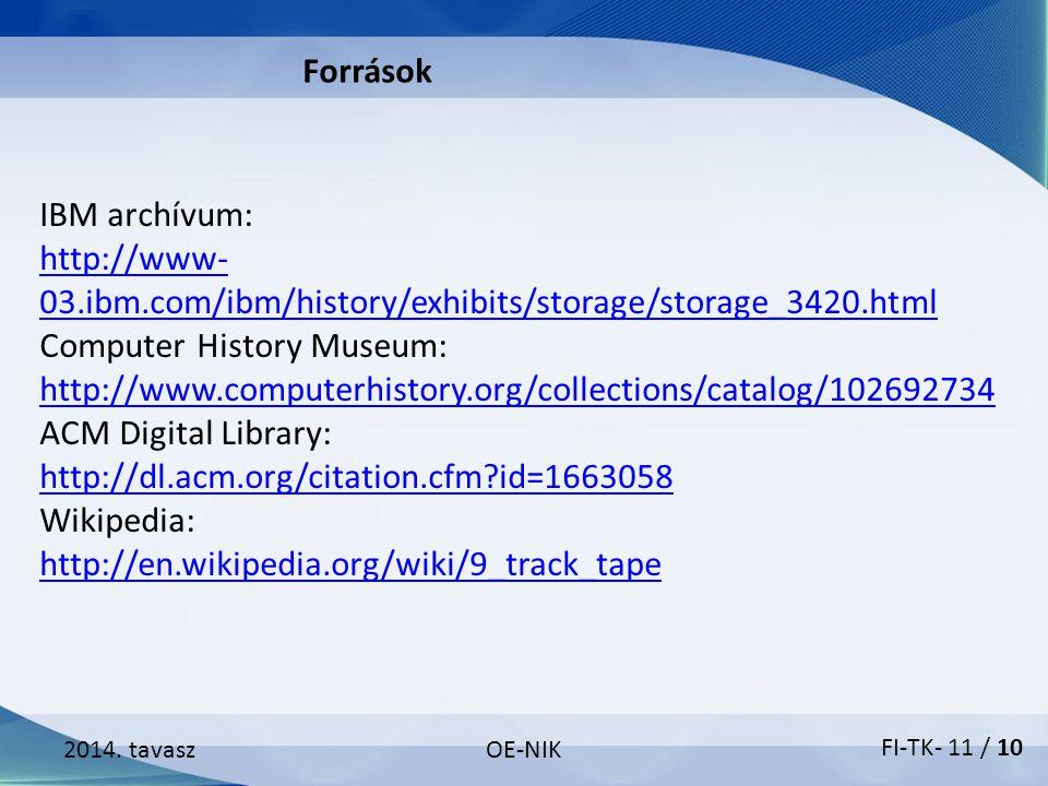 2014. tavaszOE-NIK Források IBM archívum: http://www- 03.ibm.com/ibm/history/exhibits/storage/storage_3420.html Computer History Museum: http://www.co