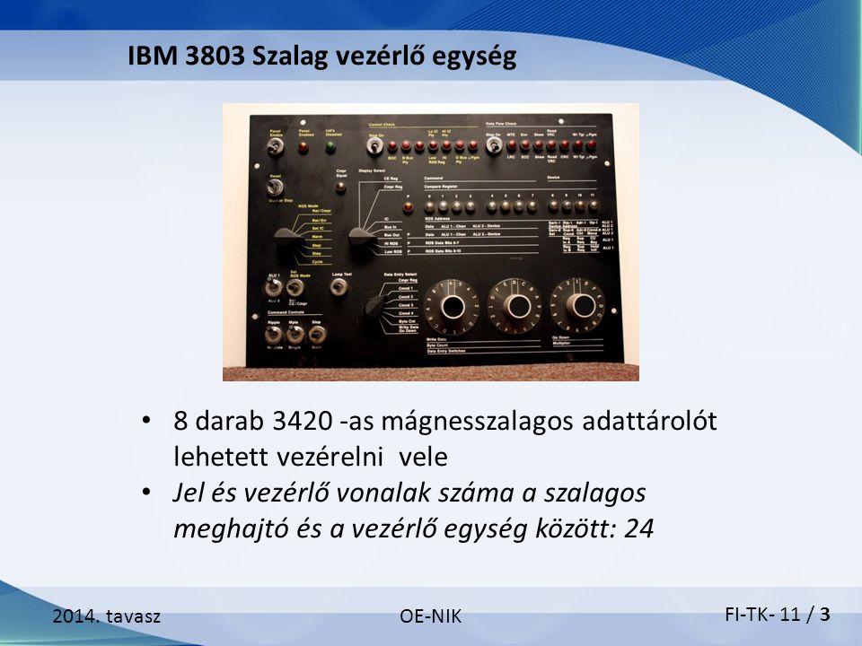 2014. tavaszOE-NIK IBM 3803 Szalag vezérlő egység 8 darab 3420 -as mágnesszalagos adattárolót lehetett vezérelni vele Jel és vezérlő vonalak száma a s