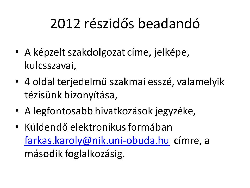 2012 részidős beadandó A képzelt szakdolgozat címe, jelképe, kulcsszavai, 4 oldal terjedelmű szakmai esszé, valamelyik tézisünk bizonyítása, A legfont