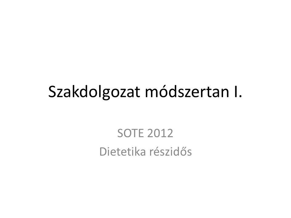 Szakdolgozat módszertan I. SOTE 2012 Dietetika részidős